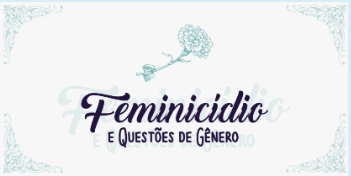 Feminicídio e Questões de Gênero - 11/2019